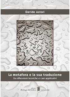 La metafora e la sua traduzione fra riflessioni teoriche e casi applicativi di Davide Astori