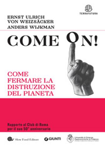 Come on! Come fermare la distruzione del pianeta di Ernst Ulrich Von Weizsacher, Anders Wijkman
