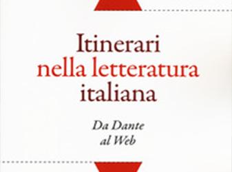 Itinerari nella letteratura italiana. Da Dante al web Curatore: N. Bonazzi, A. Campana, F. Giunta