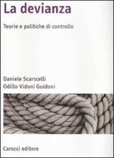La devianza. Teorie e politiche di controllo di Daniele Scarscelli, Odillo Vidoni Guidoni