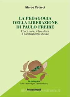 La pedagogia della liberazione di Paulo Freire. Educazione, intercultura e cambiamento sociale di Marco Catarci